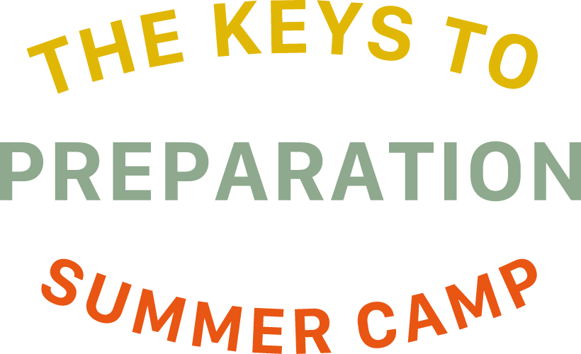 THE KEYS TO PREPARATION For SUMMER CAMP